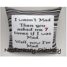 Cross Stitch Pillow Funny Quote Gray Pillow Mad by NeedleNosey  that's usually what happens!!!