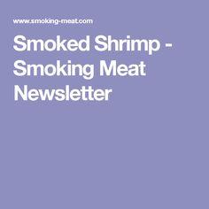 Smoked Shrimp - Smoking Meat Newsletter
