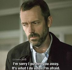 charming life pattern: House M.D -quote - I'm sorry I pushed you away. It...