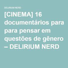 [CINEMA] 16 documentários para pensar em questões de gênero – DELIRIUM NERD