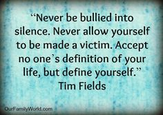 Never be bullied into silence. Bullying quote by Tim Fields.So very true in so many ways in my life,when you stop it then things are so much better.They only talk bad about you cause they have nothing good to say about themselves...Teach kids that bullies are nothing except insecure.