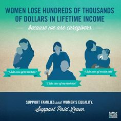Women lose hundreds of thousands of dollars in lifetime income because we are caregivers - support paid leave!
