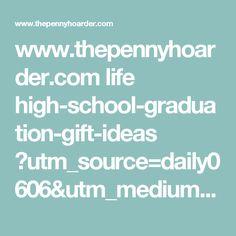 www.thepennyhoarder.com life high-school-graduation-gift-ideas ?utm_source=daily0606&utm_medium=email&utm_campaign=newsy-3&utm_content=graduation-gift-ideas