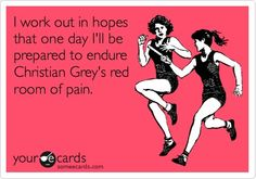 """I work out in hopes that one day I'll be prepared to endure Christian Grey's red room of pain"" #50shades"