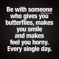 """Be with someone who gives you butterflies, makes you smile and makes feel you horny. Every single day."" - Today is World Smile Day and we want to celebrate smiling with this brand new quote about being with someone special that makes you feel good and smile. We hope you have a fantastic day :) - #worldsmileday #naughty #quotes"