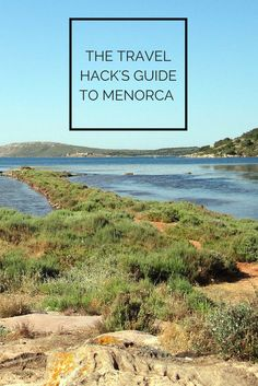 The Travel Hack's Guide to Menorca                                                                                                                                                     More