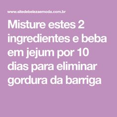 Misture estes 2 ingredientes e beba em jejum por 10 dias para eliminar gordura da barriga