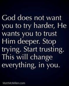 God Does Not Want You To Try Harder, He Wants You To Trust Him Deeper life quotes quotes quote god god quotes life quotes and sayings Trust God Motivation Positive, Positive Quotes, Inspirational Quotes About Stress, Strong Quotes, Religious Quotes, Spiritual Quotes, Spiritual Encouragement, Encouragement Quotes For Men, Spiritual Awakening