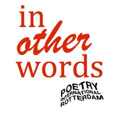 IN OTHER WORDS 2013 This year dozens of the world's best poets will travel to Rotterdam to attend the 44th Poetry International Festival which will be held in June 11-15. Every year, the Poetry International Festival turns out to be a worldwide language celebration. This celebration is only possible thanks to professional poetry translators.