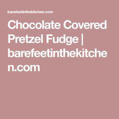 Chocolate Covered Pretzel Fudge | barefeetinthekitchen.com
