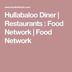 Hullabaloo Diner | Restaurants : Food Network | Food Network