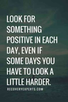 """""""Look for something positive in each day, even if some days you have to look a little harder."""""""
