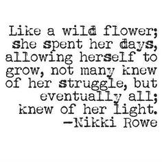 I happen to know the most beautiful wild flower and her light shines bright <3