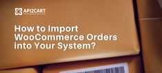 Find out how it is possible to import WooCommerce orders easily and automatically into your system with the help of API2Cart API methods. Ecommerce, The Help, Technology, Tech, Tecnologia, E Commerce