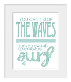 Inspirational Quote, Coastal Art, Surf Print, Sea, Waves, Typography Poster, You Can't Stop The Waves, But You Can Learn To Surf on Etsy, $18.00