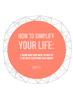 How to simplify your life - 1. Decide what adds value to your life. 2. Get rid of everything else.