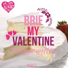 SAN VALENTINO DA RIDERE Valentine's day LOL ©gucki.it Brie my Valentine - cheese lovers, this is for you!