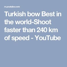 Turkish bow Best in the world-Shoot faster than 240 km of speed - YouTube
