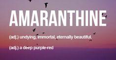 Amaranthine (adj) ..undying, inmortal, eternally beautiful; a deep purple-red
