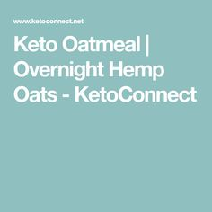 Keto Oatmeal | Overnight Hemp Oats - KetoConnect
