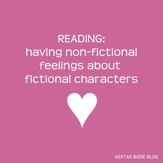 READING: having non-fictional feelings about fictional characters