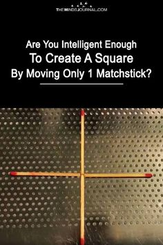 Are You Intelligent Enough To Create a Square By Moving Just 1 Match? - https://themindsjournal.com/the-matchstick-puzzle/