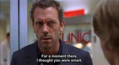 Daily Quotes of the Day Gregory House, Tv Show Quotes, Movie Quotes, Funny Quotes, Dr House Quotes, You Are Smart, House Md, Hugh Laurie, Grey Anatomy Quotes