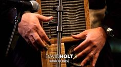 "David Holt plays mountain music  Folk musician and storyteller David Holt plays the banjo and shares photographs and old wisdom from the Appalachian Mountains. He also demonstrates some unusual instruments like the mouth bow -- and a surprising electric drum kit he calls ""thunderwear."""