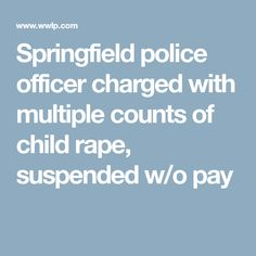 Springfield police officer charged with multiple counts of child rape, suspended w/o pay