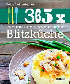 """Zeit für ein neues Buch – und zwar eines, dass aktuell total im Trend liegt. Heide Steigenbergers Küchenschmöcker """"365 x vegane und vegetarische Blitzküche, erschienen im Kneipp Verlag, liefert schnelle Rezepte für das ganze Jahr."""
