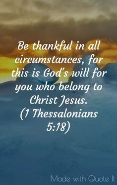 """Be thankful in all circumstances, for this is God's will for you who belong to Christ Jesus. Bible Verses Quotes, Bible Scriptures, Faith Quotes, Thankful Heart, Grateful, Soli Deo Gloria, Bible Truth, Gods Grace, Praise God"