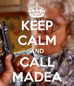 KEEP CALM AND CALL MADEA. Another original poster design created with the Keep Calm-o-matic. Buy this design or create your own original Keep Calm design now. Madea Humor, Madea Funny Quotes, Movie Quotes, Funny Jokes, Life Quotes, Funny Sayings, Funny As Hell, The Funny, Keep Calm