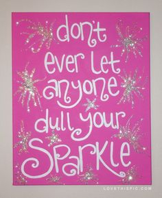Don't Ever Let Anyone Dull Your Sparkle positive quotes