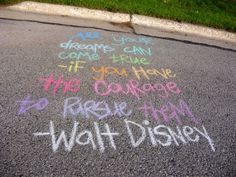 """All your dreams can come true, if you have the courage to pursue them."" -Walt Disney"