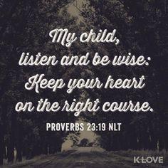 Proverbs 23:19   https://www.facebook.com/photo.php?fbid=10152028461155806