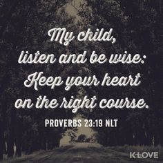 Proverbs 23:19   https://www.facebook.com/photo.php?fbid=10152028461155806
