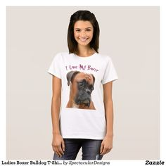 Ladies Boxer Bulldog T-Shirt http://www.zazzle.com/ladies_boxer_bulldog_t_shirt-235503190904662359?rf=238498825812378580