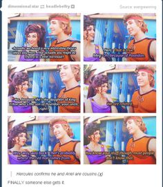 Hercules and Meg talking about how he is indeed related to Ariel. It is canon now.