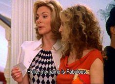 'Hello, my name is fabulous' -SATC