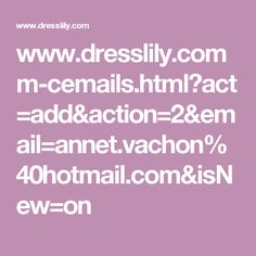 www.dresslily.com m-cemails.html?act=add&action=2&email=annet.vachon%40hotmail.com&isNew=on