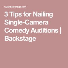 3 Tips for Nailing Single-Camera Comedy Auditions  | Backstage