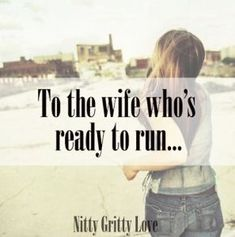 This post is for the wife who is ready to bolt. The one who s fed up and sick of feeling alone. I agree, it's unfair that you are disregarded. I feel so strongly about it because I was once there, but the strange thing is . . . I can barely recall it. Things have changed so much in my marriage that it's hard to picture how miserable I felt.