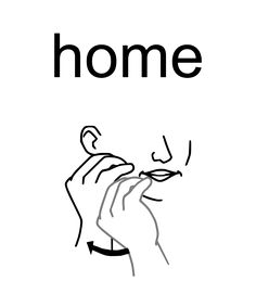 Home: With your fingers and thumb held together, first touch near your mouth, then move your hand back toward your ear and touch your cheek. Asl Words, Sign Language Phrases, Sign Language Alphabet, Learn Sign Language, American Sign Language, Second Language, Learn To Sign, Asl Signs, Deaf Culture