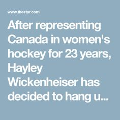 CLICK PICTURE FOR VIDEO After representing Canada in women's hockey for 23 years, Hayley Wickenheiser has decided to hang up her skates. The five-time Olympic medallist says she is excited to pursue a career in medicine.(THE CANADIAN PRESS )