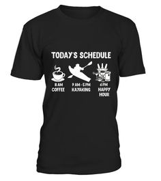 """# Today's Schedule Kayaking T-Shirt . 100% Printed in the U.S.A - Ship Worldwide*HOW TO ORDER?1. Select style and color2. Click """"Buy it Now""""3. Select size and quantity4. Enter shipping and billing information5. Done! Simple as that!!!Tag: Kayakers, kayaks, kayaking, Canoes, boats, jetskis, and yachts, Paddling, canoe paddler, whitewater rafting, Paddle"""