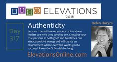 Daily Perspective 317 | Authenticity – Be your true self in every aspect of life. Great leaders are who they say they are. Showing your true persona in both good and bad times can attract positive energy and will create an environment where everyone wants you to succeed. Fakes don't flourish for long. #WiseUp
