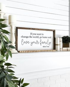 If you want to change the world, go home and love your family.-Mother Teresa Quote-Wood Sign. Mantel decor-Farmhouse sign-Rustic Sign-Inspirational Quote