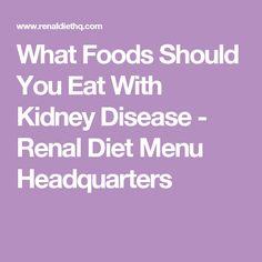 What Foods Should You Eat With Kidney Disease - Renal Diet Menu Headquarters
