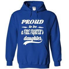 Proud to be a Fire Fighters Daughter  T-Shirt, Hoodie