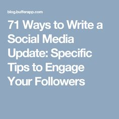 71 Ways to Write a Social Media Update: Specific Tips to Engage Your Followers